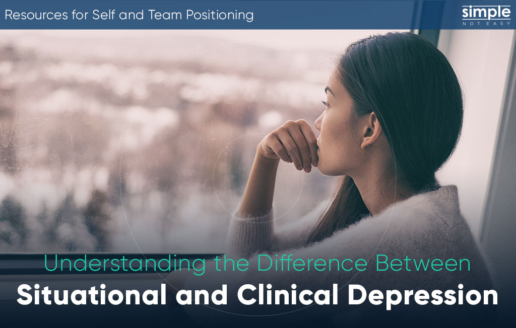 Simple. Not Easy Situational Vs Clinical Depression