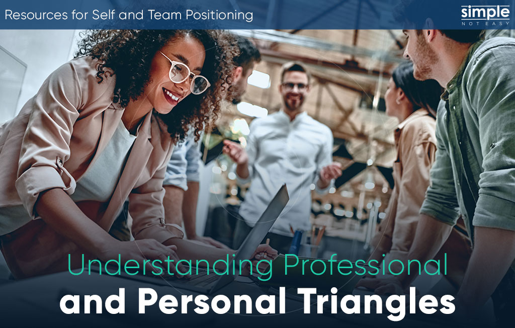 Simple. Not Easy - Understanding Professional and Personal Triangles